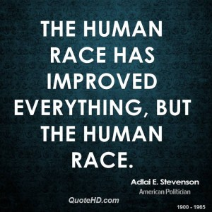 adlai-e-stevenson-politician-the-human-race-has-improved-everything